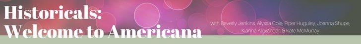 Historicals Welcome to Americana Beverly Jenkins Alyssa Cole Piper Huguley Joanna Shupe Kianna Alexander Kate McMurray Romantic Times Atlanta