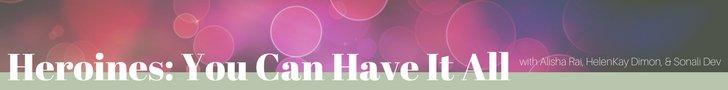 Heroines You Can Have It All Alisha Rai HelenKay Dimon Sonali Dev Romantic Times Atlanta