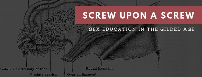 Screw upon a Screw: Sex Education in the Gilded Age