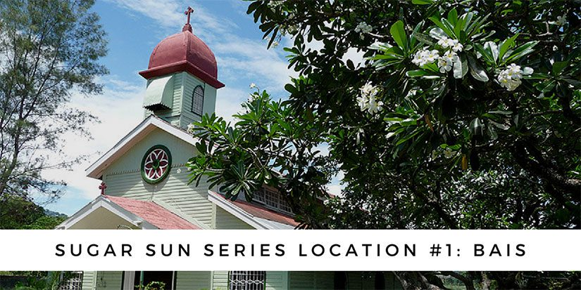 Sugar Sun series location #1: Bais