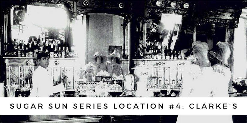 Sugar Sun series location #4: Clarke's