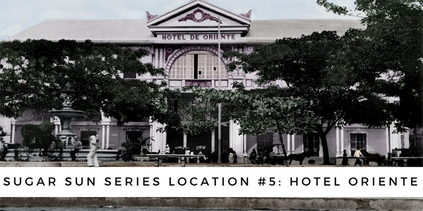 Sugar Sun series location #5: Hotel Oriente
