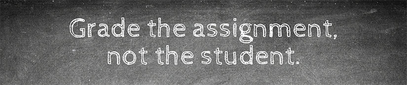 Grade the assignment, not the student.