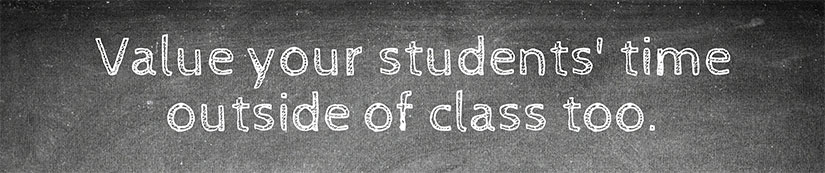 Value your students' time outside of class too.